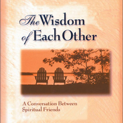 The Wisdom of Each Other: A Conversation Between Spiritual Friends (Unabridged) audiobook download