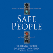 Safe People: How to Find Relationships That Are Good for You and Avoid Those That Aren't (Unabridged) audiobook download