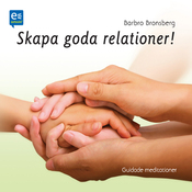 Skapa goda relationer! Guidade meditationer [Creating Good Relationships! Guided Meditations] (Unabridged) audiobook download