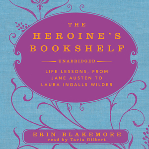 The-heroines-bookshelf-life-lessons-from-jane-austen-to-laura-ingalls-wilder-unabridged-audiobook