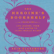 The Heroine's Bookshelf: Life Lessons, from Jane Austen to Laura Ingalls Wilder (Unabridged) audiobook download