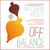 Off Balance: Getting Beyond the Work-Life Balance Myth to Personal and Professional Satisfaction (Unabridged) audiobook download