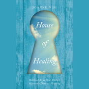 House of Healing: Biblical Keys that Unlock Heaven's Door to Healing (Unabridged) audiobook download