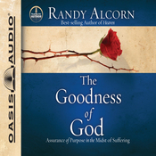 The Goodness of God: Assurance of Purpose in the Midst of Suffering (Unabridged) audiobook download