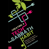 Creating a Tech Sabbath Habit: Unplug Your Mind, Restore Your Spirit, and Transform Your Technology Lifestyle audiobook download