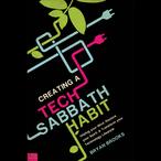 Creating-a-tech-sabbath-habit-unplug-your-mind-restore-your-spirit-and-transform-your-technology-lifestyle-audiobook