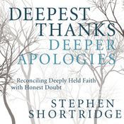 Deepest Thanks, Deeper Apologies: Reconciling Deeply Held Faith with Honest Doubt (Unabridged) audiobook download