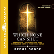 Which None Can Shut: Remarkable True Stories of God's Miraculous Work in the Muslim World (Unabridged) audiobook download