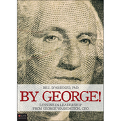 By George!: Lessons in Leadership from George Washington, CEO (Unabridged) audiobook download