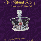 Our Island Story, Volume 2, Part 2: Ruling British Monarchs, 1066-1509 (Unabridged) audiobook download