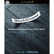 Worldliness: Resisting the Seduction of a Fallen World (Unabridged) audiobook download