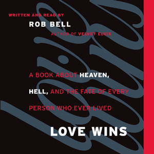 Love-wins-a-book-about-heaven-hell-and-the-fate-of-every-person-who-ever-lived-unabridged-audiobook