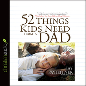 52 Things Kids Need from a Dad: What Fathers Can Do to Make a Lifelong Difference (Unabridged) audiobook download