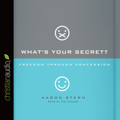 What's Your Secret: Freedom Through Confession (Unabridged) audiobook download