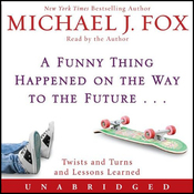 A Funny Thing Happened on the Way to the Future: Twists and Turns and Lessons Learned (Unabridged) audiobook download