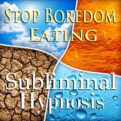 Stop Boredom Eating Subliminal Affirmations: Energy & Self-Control, Appetite Control, Solfeggio Tones, Binaural Beats, Self Help Meditation audiobook download