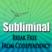 Break Free From Codependency Subliminal: Empower Yourself-Create Powerful Self Confidence-Binaural Beats, Solfeggio Tones audiobook download