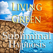 Living Green Subliminal Affirmations: Sustainable Living, Green Lifestyle, Solfeggio Tones, Binaural Beats, Self Help Meditation audiobook download