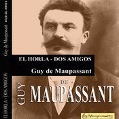 'El Horla' y 'Dos amigos' ['The Horla' and 'Two Friends'] (Unabridged) audiobook download