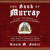 The Book of Murray: The Life, Teachings, and Kvetching of the Lost Prophet (Unabridged) audiobook download