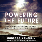 Powering the Future: How We Will (Eventually) Solve the Energy Crisis and Fuel the Civilization of Tomorrow (Unabridged) audiobook download