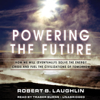 Powering-the-future-how-we-will-eventually-solve-the-energy-crisis-and-fuel-the-civilization-of-tomorrow-unabridged-audiobook