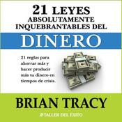 Las 21 Leyes Inquebrantables del Dinero: 21 reglas para ahorrar mas y hacer producir mas su dinero en tiempos de crisis. audiobook download