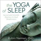 The Yoga of Sleep: Sacred and Scientific Practices to Heal Sleeplessness audiobook download
