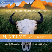 Native American Healing Meditations: Guided Practices to Invoke the Spirit of Healing audiobook download