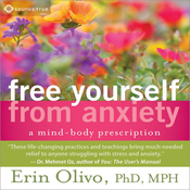 Free Yourself from Anxiety: A Mind-Body Prescription audiobook download