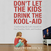 Don't Let the Kids Drink the Kool-Aid: Confronting the Left's Assault on Our Families, Faith, and Freedom (Unabridged) audiobook download