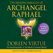 The Healing Miracles of Archangel Raphael (Unabridged) audiobook download