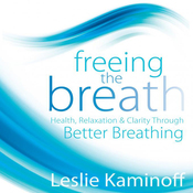 Freeing the Breath: Health, Relaxation, and Clarity Through Better Breathing (Unabridged) audiobook download