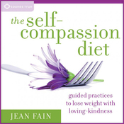 The Self-Compassion Diet: Guided Practices to Lose Weight with Loving-Kindness (Unabridged) audiobook download