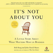 It's Not About You: A Little Story About What Matters Most in Business (Unabridged) audiobook download