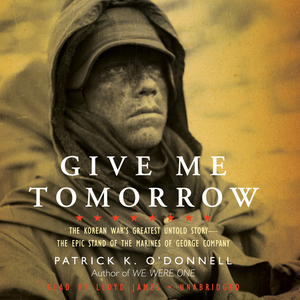Give-me-tomorrow-the-korean-wars-greatest-untold-story-the-epic-stand-of-the-marines-of-george-company-unabridged-audiobook