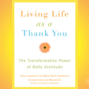Living Life as a Thank You: The Transformative Power of Daily Gratitude (Unabridged) audiobook download