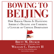 Bowing to Beijing: How Barack Obama Is Hastening America's Decline and Ushering a Century of Chinese Domination (Unabridged) audiobook download