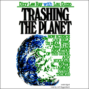 Trashing the Planet: How Science Can Help Us Deal with Acid Rain, Depletion of the Ozone, and Nuclear Waste (among Other Things) (Unabridged) audiobook download