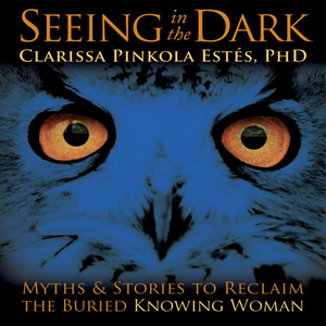 Seeing-in-the-dark-myths-and-stories-to-reclaim-the-buried-knowing-woman-audiobook