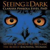 Seeing in the Dark: Myths and Stories to Reclaim the Buried, Knowing Woman audiobook download