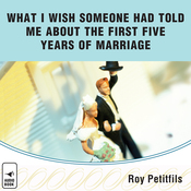 What I Wish Someone Had Told Me About the First Five Years of Marriage (Unabridged) audiobook download