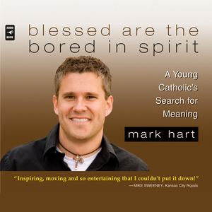 Blessed-are-the-bored-in-spirit-a-young-catholics-search-for-meaning-unabridged-audiobook