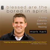 Blessed Are the Bored in Spirit: A Young Catholic's Search for Meaning (Unabridged) audiobook download