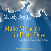 Make Miracles in Forty Days: Turning What You Have into What You Want (Unabridged) audiobook download