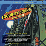 The Exquisite Corpse Adventure: An Episodic Progressive Story Game (Unabridged) audiobook download