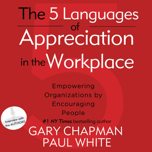 The-5-languages-of-appreciation-in-the-workplace-empowering-organizations-by-encouraging-people-unabridged-audiobook