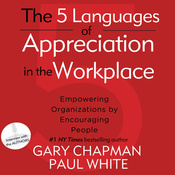 The 5 Languages of Appreciation in the Workplace: Empowering Organizations by Encouraging People (Unabridged) audiobook download