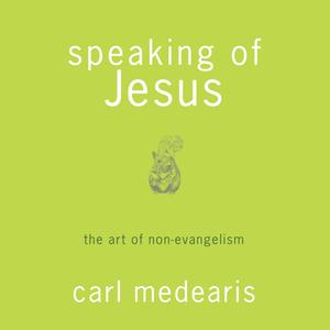 Speaking-of-jesus-the-art-of-non-evangelism-unabridged-audiobook