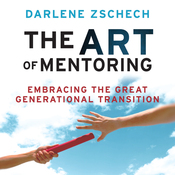 The Art of Mentoring: Embracing the Great Generational Transition (Unabridged) audiobook download